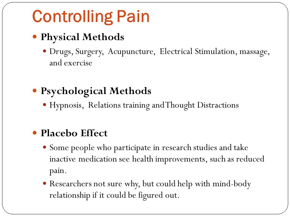 Controlling Pain Physical Methods Psychological Methods Placebo Effect