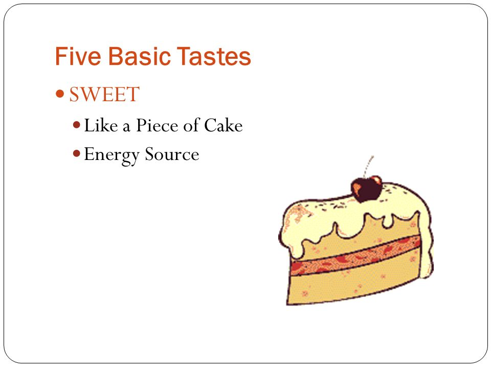 Five Basic Tastes SWEET Like a Piece of Cake Energy Source