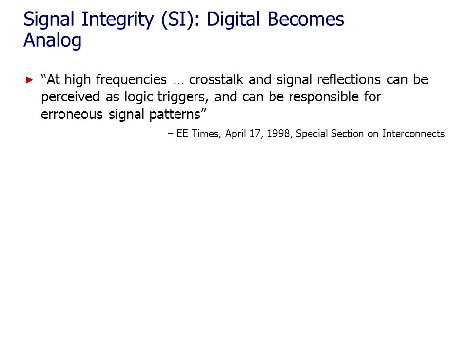 Signal Integrity (SI): Digital Becomes Analog