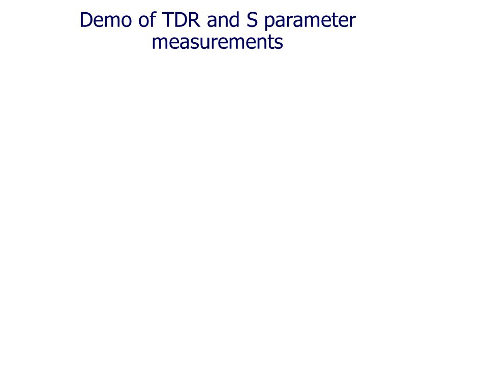 Demo of TDR and S parameter measurements