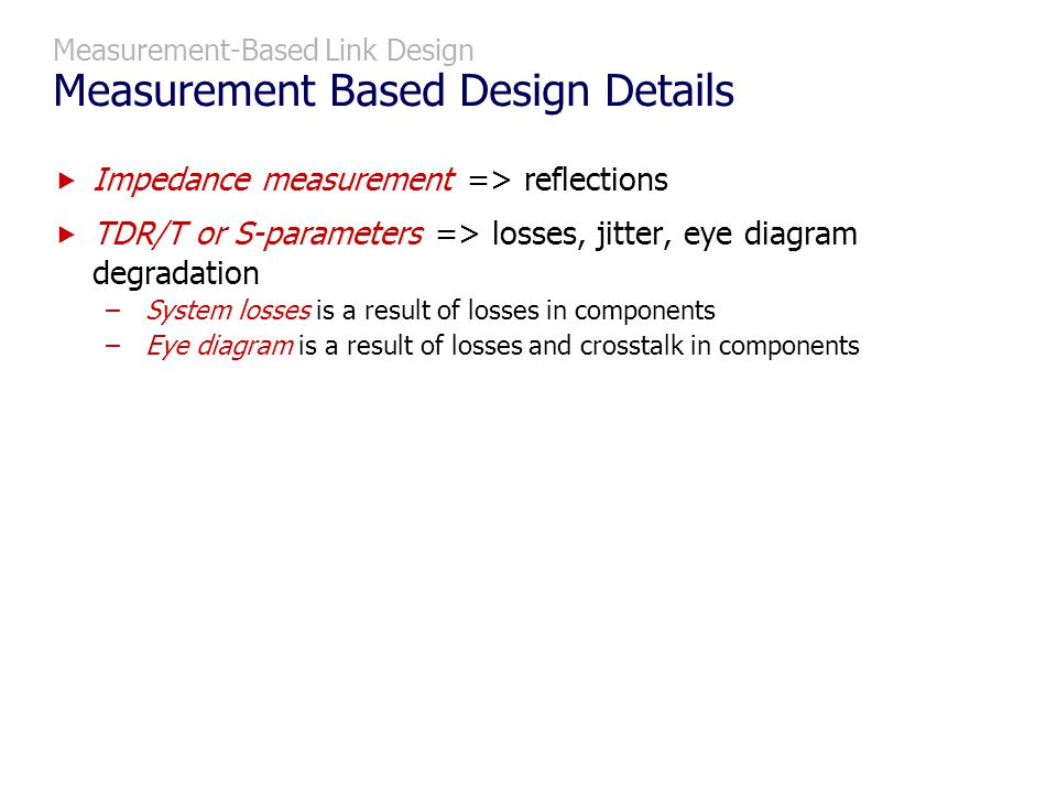 Measurement-Based Link Design Measurement Based Design Details