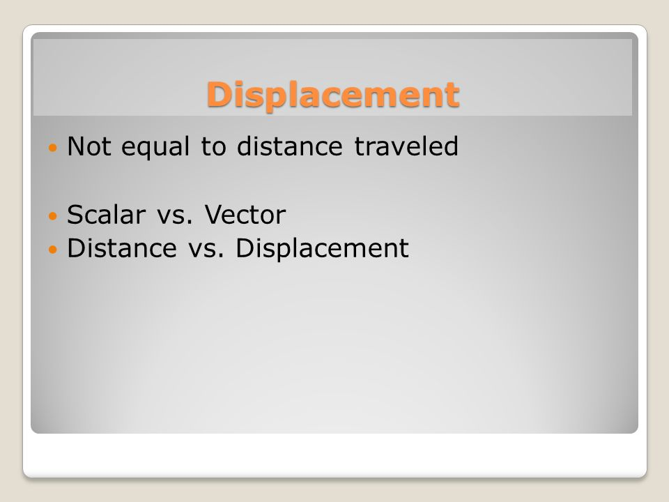 Displacement Not equal to distance traveled Scalar vs. Vector