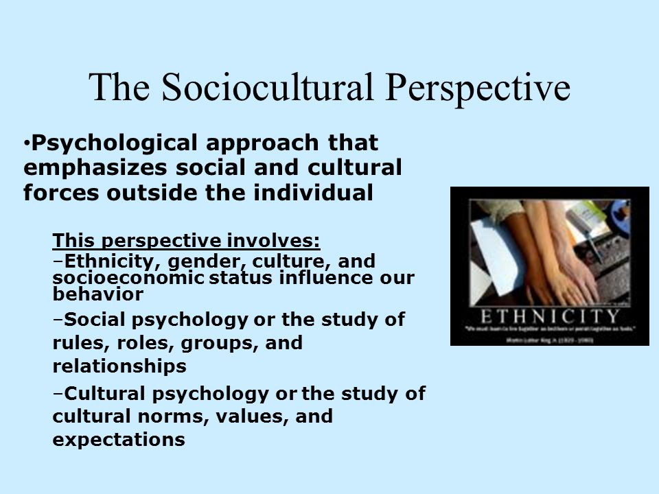 sociocultural perspective of abnormal behavior Sociocultural perspective refers to a point of view that is built upon the idea that society and culture are major factors influencing personal development it is an.