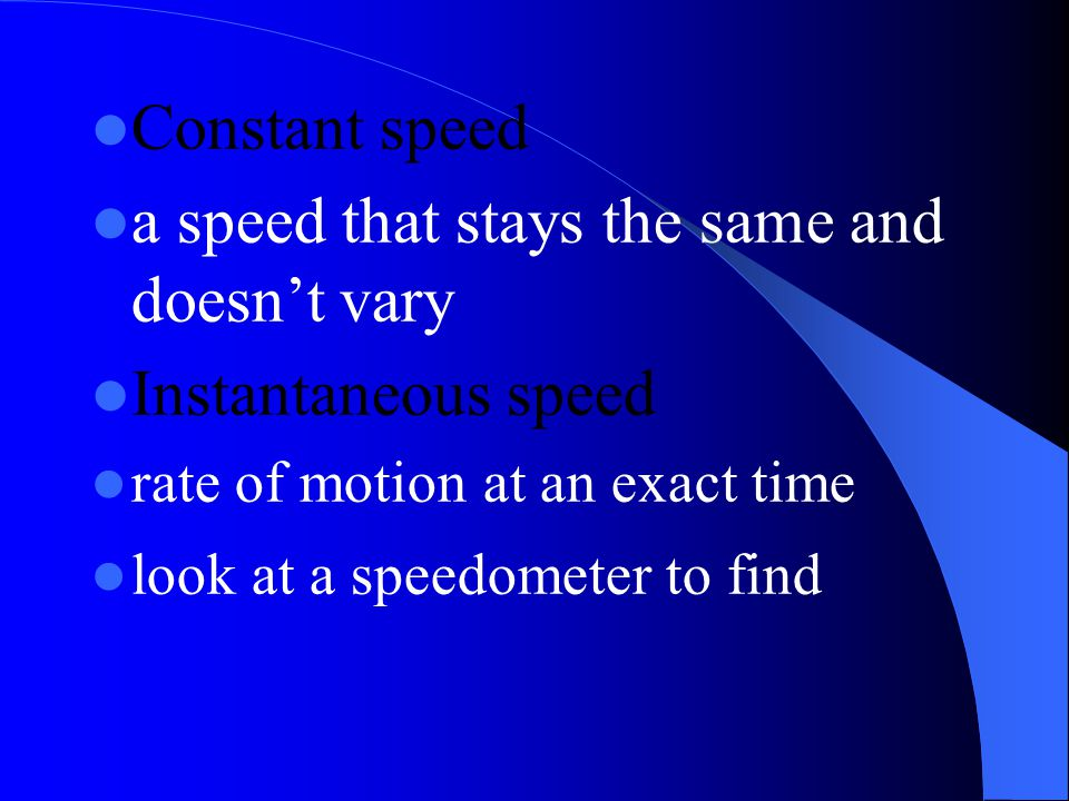 a speed that stays the same and doesn't vary Instantaneous speed