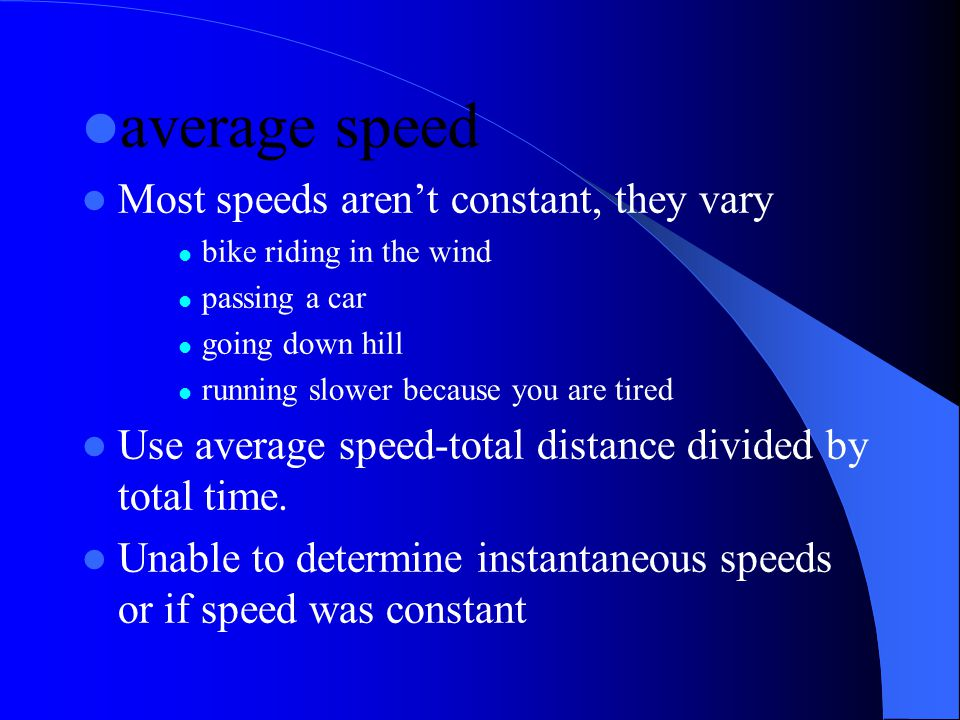 average speed Most speeds aren't constant, they vary