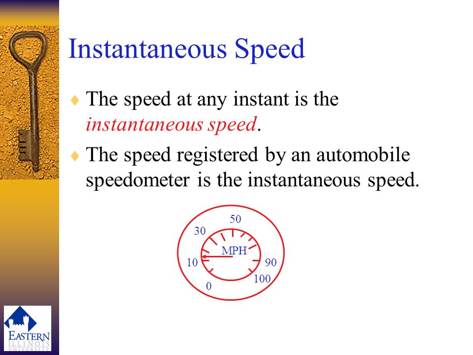 Instantaneous Speed The speed at any instant is the instantaneous speed.