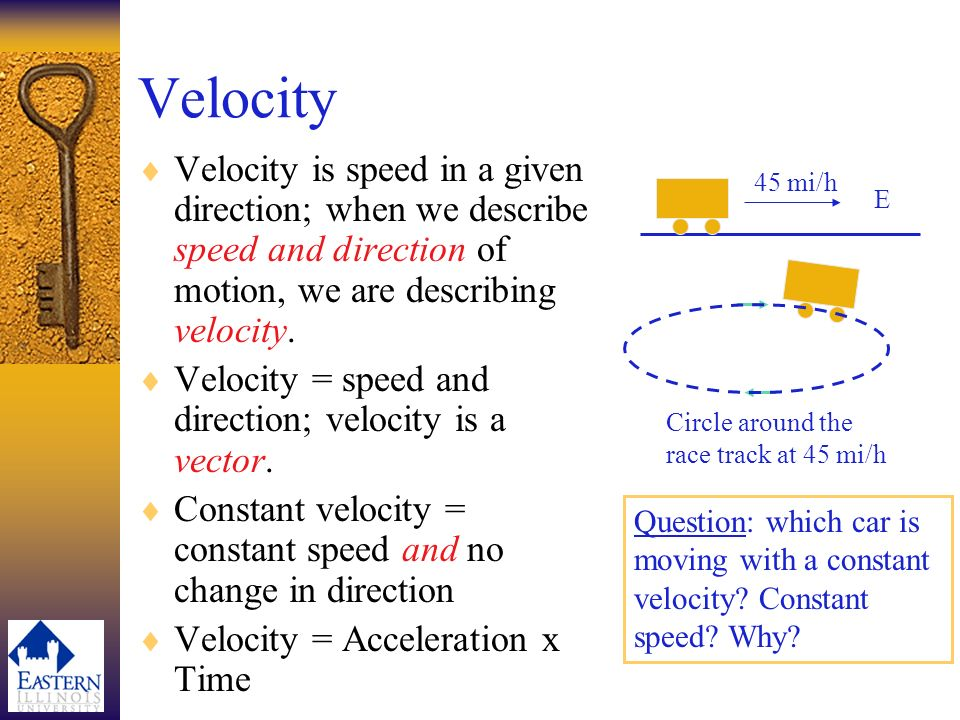 Velocity Velocity is speed in a given direction; when we describe speed and direction of motion, we are describing velocity.