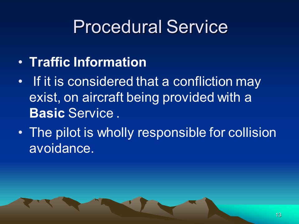 The pilot is wholly responsible for collision avoidance.