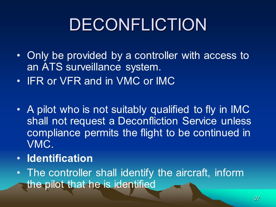 DECONFLICTION Only be provided by a controller with access to an ATS surveillance system. IFR or VFR and in VMC or IMC.