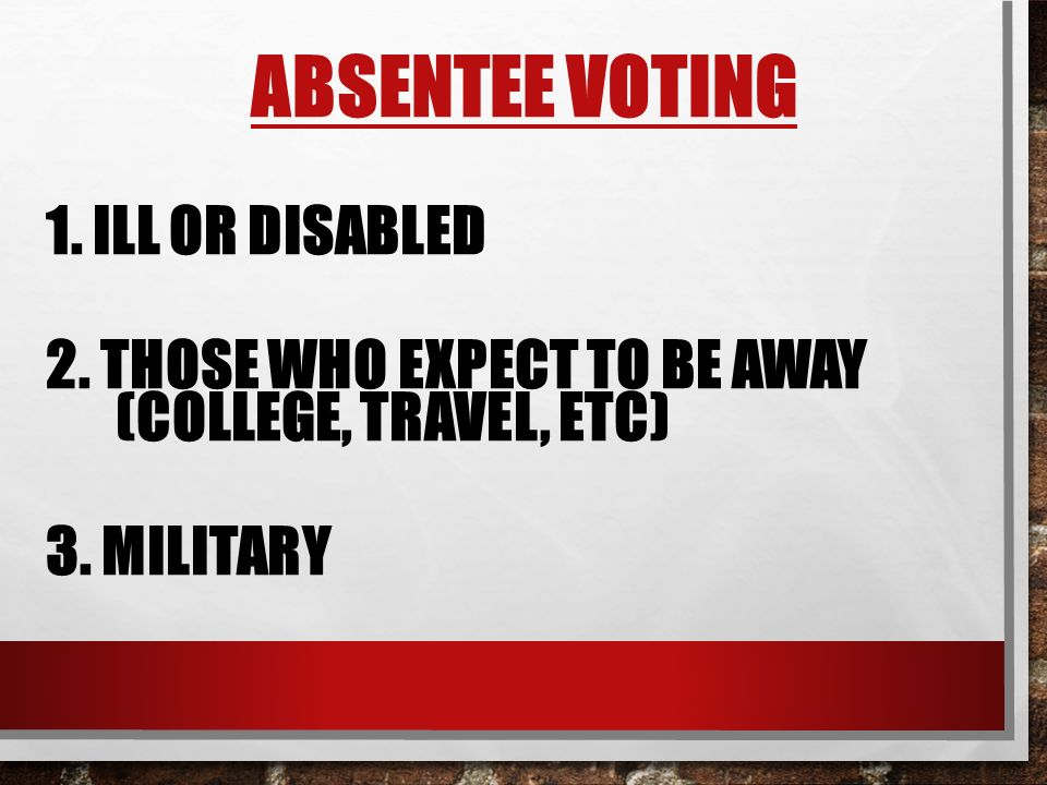 Absentee Voting 1. Ill or Disabled