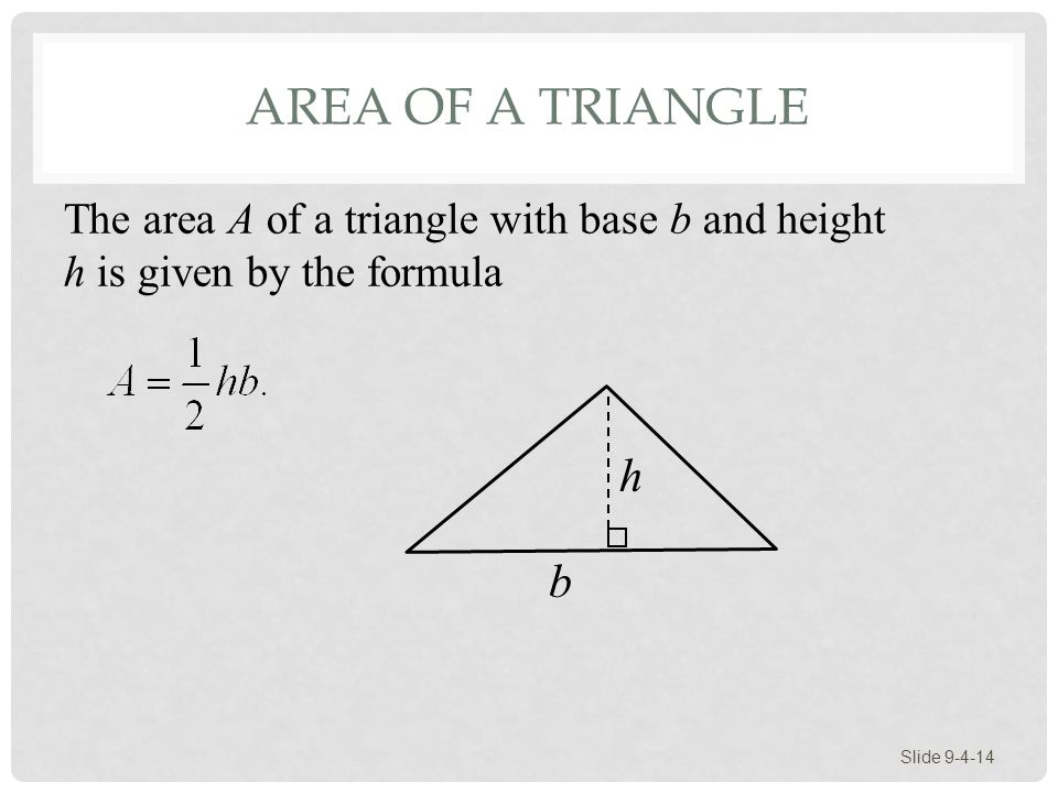 Area of a Triangle The area A of a triangle with base b and height h is given by the formula h b