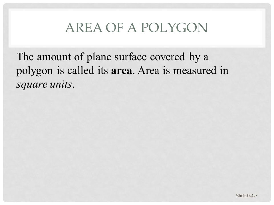 Area of a Polygon The amount of plane surface covered by a polygon is called its area.