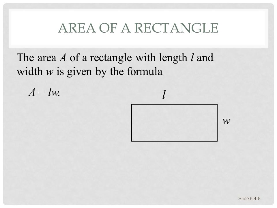 Area of a Rectangle The area A of a rectangle with length l and width w is given by the formula. A = lw.