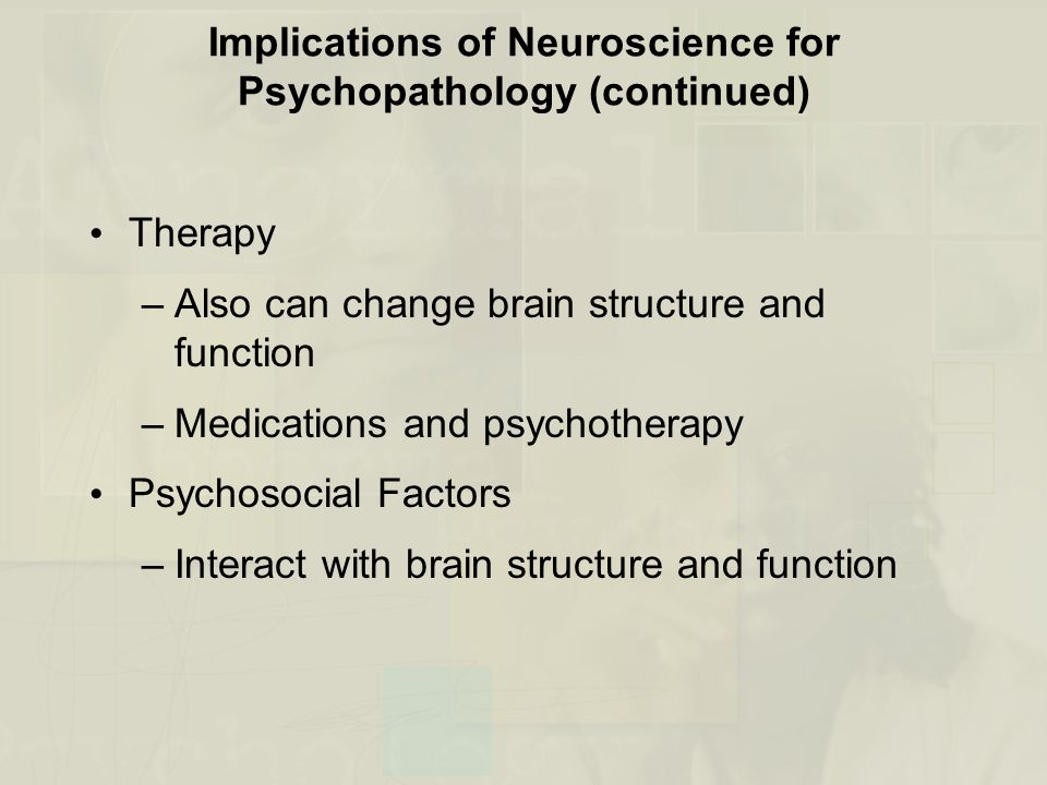 Implications of Neuroscience for Psychopathology (continued)