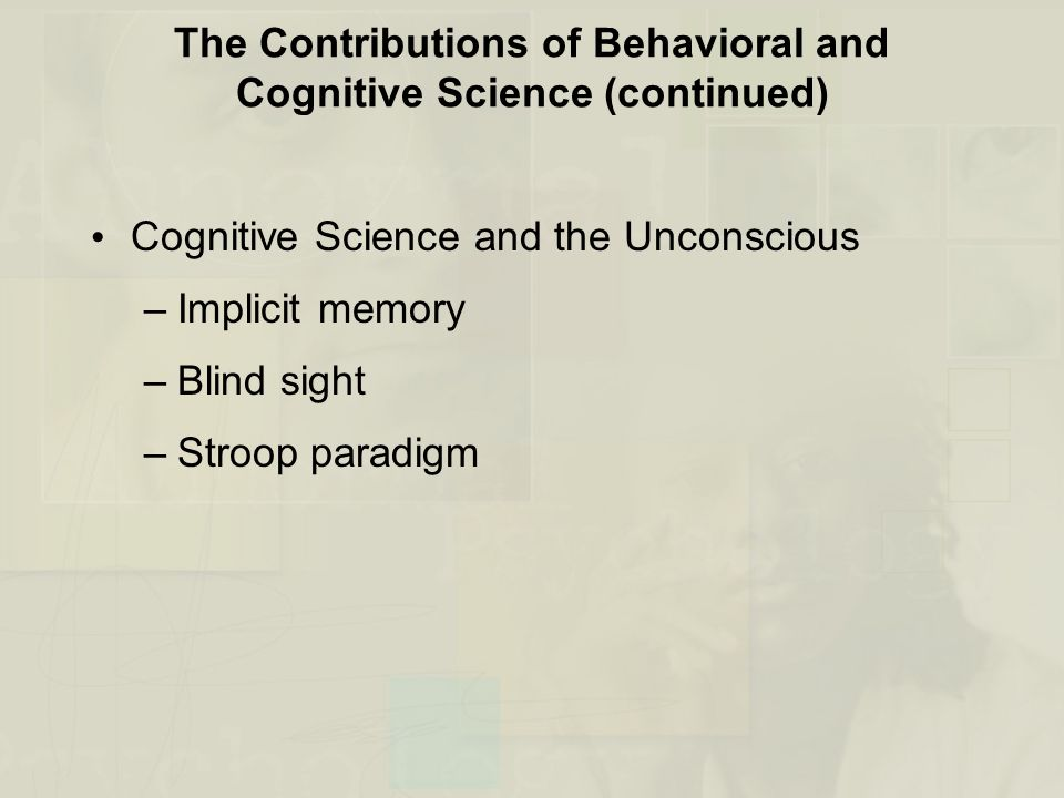 The Contributions of Behavioral and Cognitive Science (continued)
