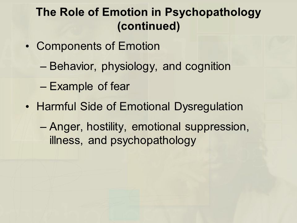 The Role of Emotion in Psychopathology (continued)