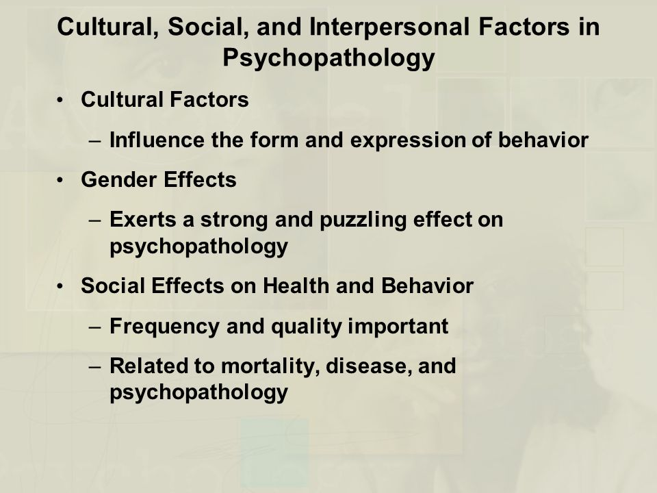 Cultural, Social, and Interpersonal Factors in Psychopathology