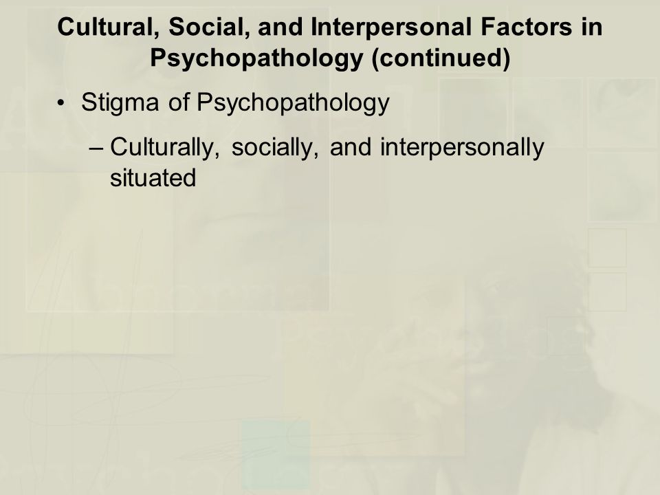 Cultural, Social, and Interpersonal Factors in Psychopathology (continued)