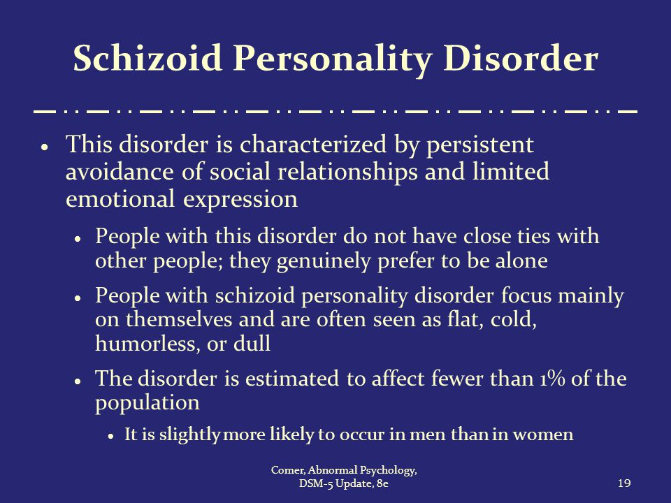 dating someone with schizoid personality disorder The schizoid personality disorder (spd) definition describes it as a mild form of mental illness or brain disorder characterized by a person's detached behavior.