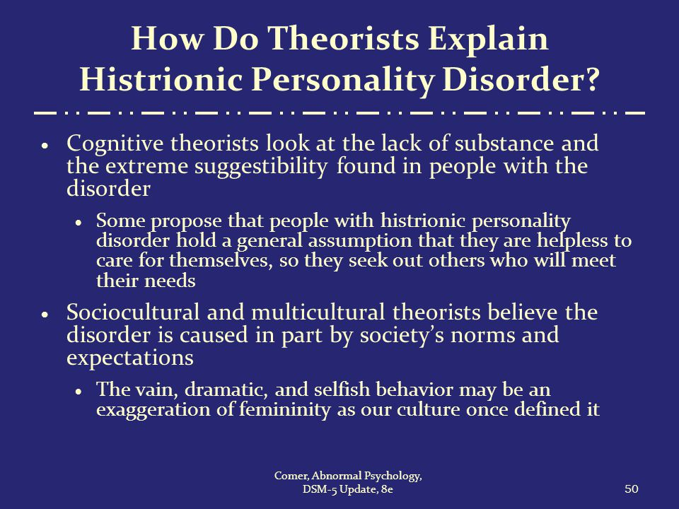 the diagnosis and treatment of patients with histrionic personality disorder Psychotherapy, as with most personality disorders, is the treatment of choice for those suffering with histrionic personality disorder.