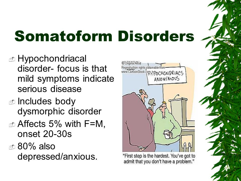 a study of the somatoform disorders Somatoform and dissociative disorders  but this study points to a way of effective treatment in some other somatoform disorders there is imagined illness.