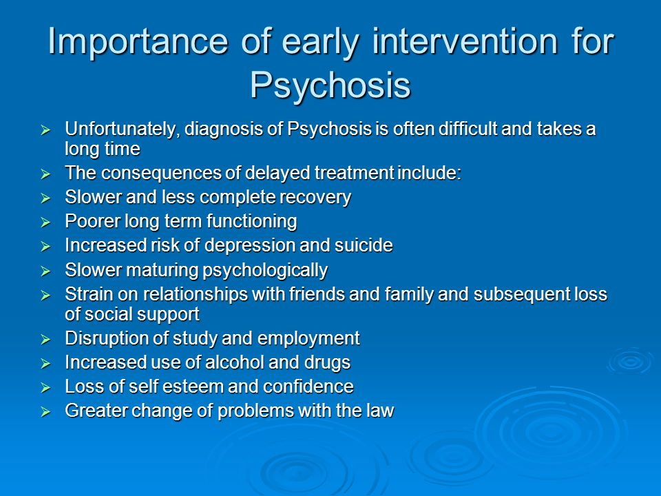 importance of early intervention to support Prompt diagnosis and early intervention is important for a person's mental  in  order to support them towards diagnosis and early intervention.