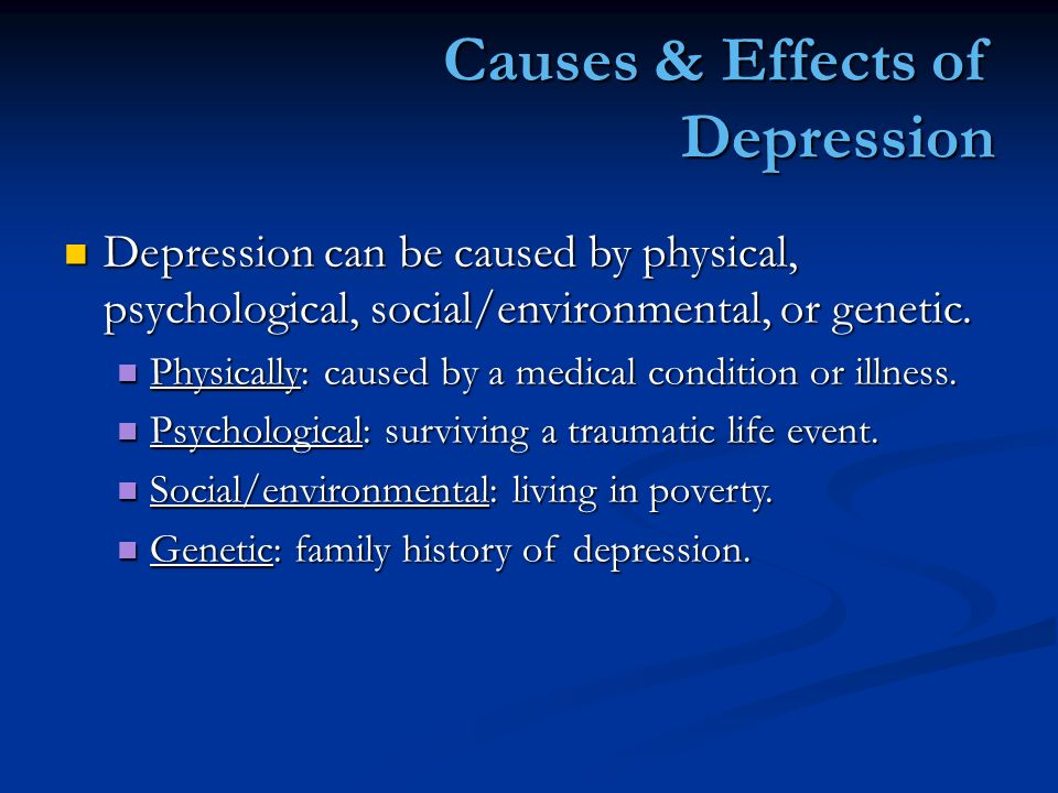 depression causes or effects Depression: causes or effects depression supplies a distinct depiction of the brain equals behavior theory the physiological characteristics that taint the diseased brain directly impact the thoughts and behaviors of the millions of sufferers.