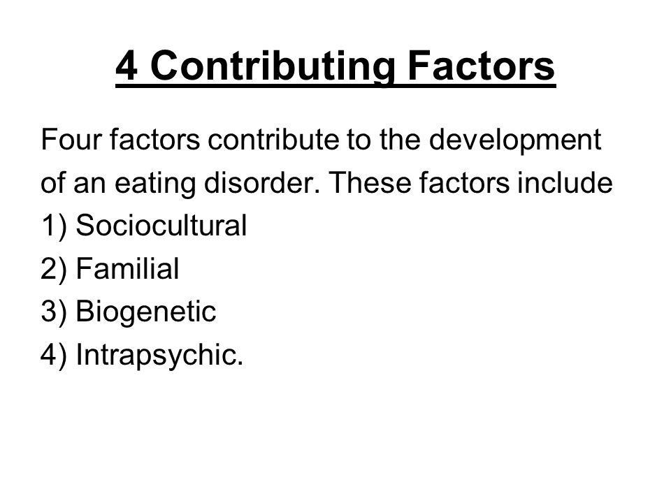 the factors in the development of an eating disorder among individuals Binge eating disorder eating disorders  eating disorders: culture and eating disorders  as one of the etiological factors leading to the development of eating.