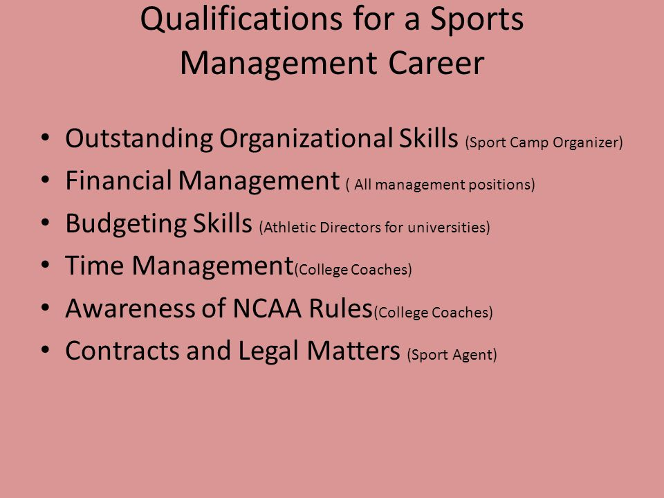 sports management skills A graduate with masters in sports management may find work as a sports marketer, helping sports teams and related companies increase brand awareness and revenue a sports marketer can aid a team in building their brand, providing customer service, and enhancing ticket sales and events.