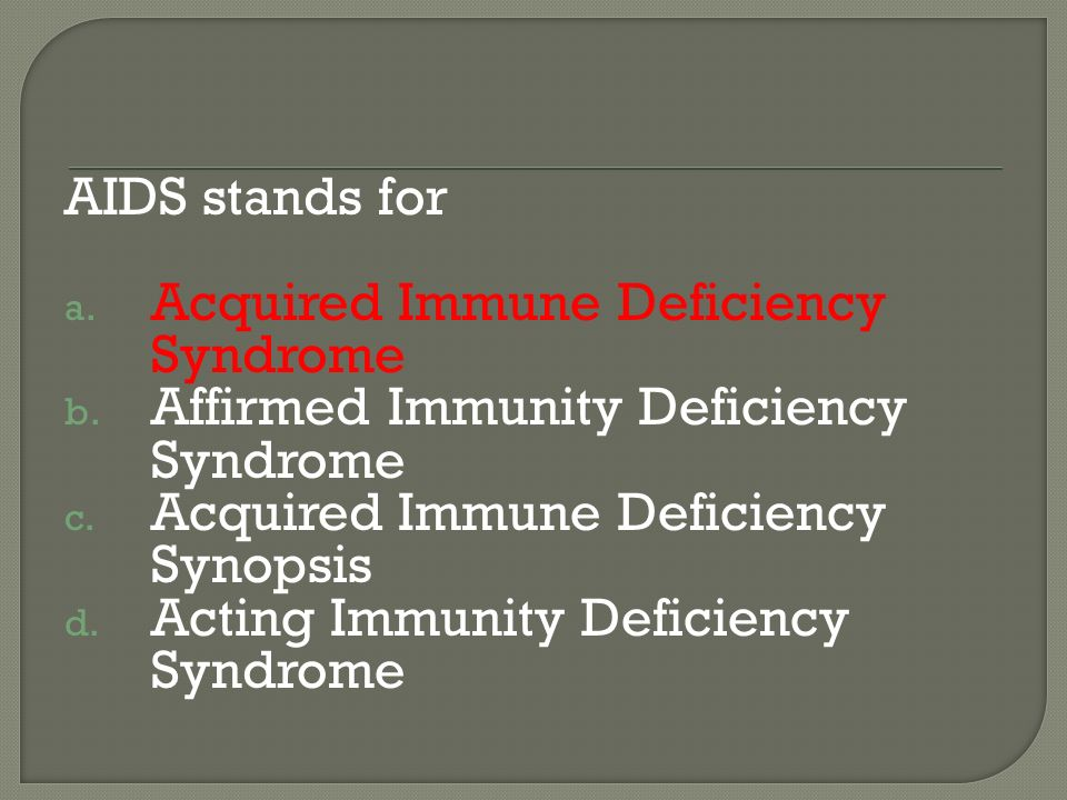 an introduction to acquired immune deficiency syndrome What is aids what does aids mean how do you get aids aids stands for acquired immune deficiency syndrome: acquired means you can get infected with it immune deficiency means a weakness in the body's system that fights diseases.