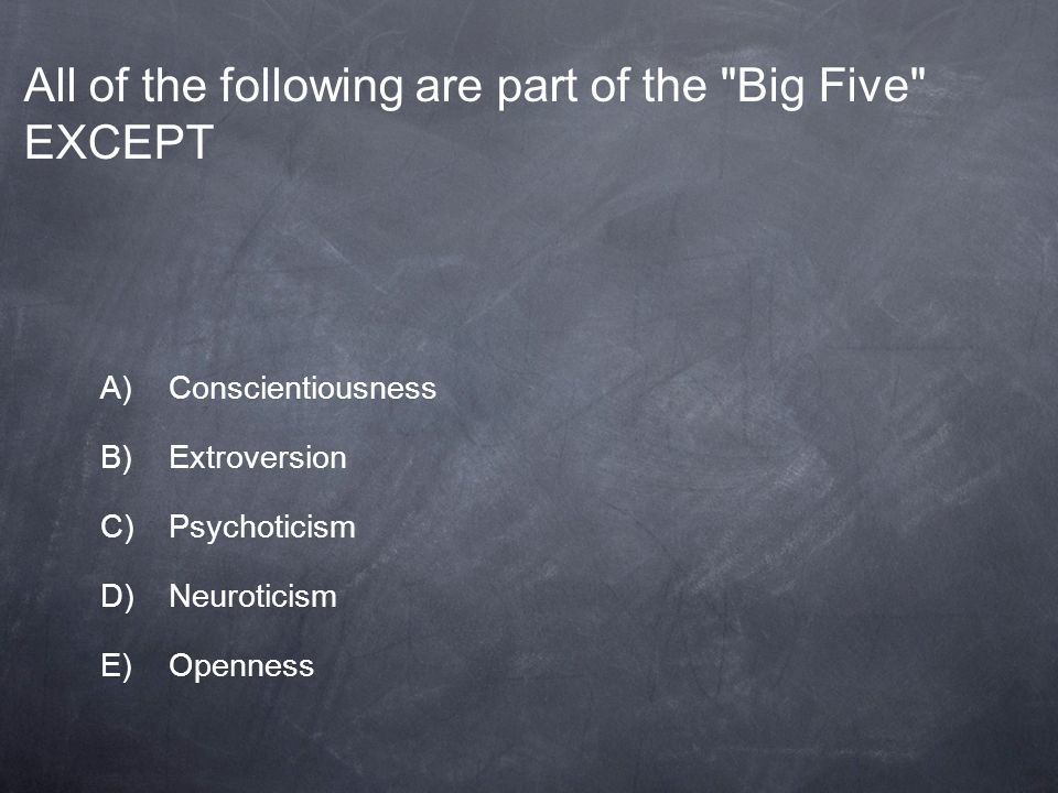 All of the following are part of the Big Five EXCEPT