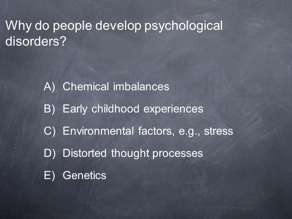 Why do people develop psychological disorders