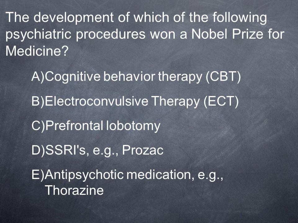 The development of which of the following psychiatric procedures won a Nobel Prize for Medicine