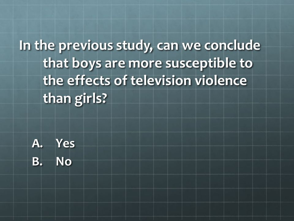 In the previous study, can we conclude that boys are more susceptible to the effects of television violence than girls