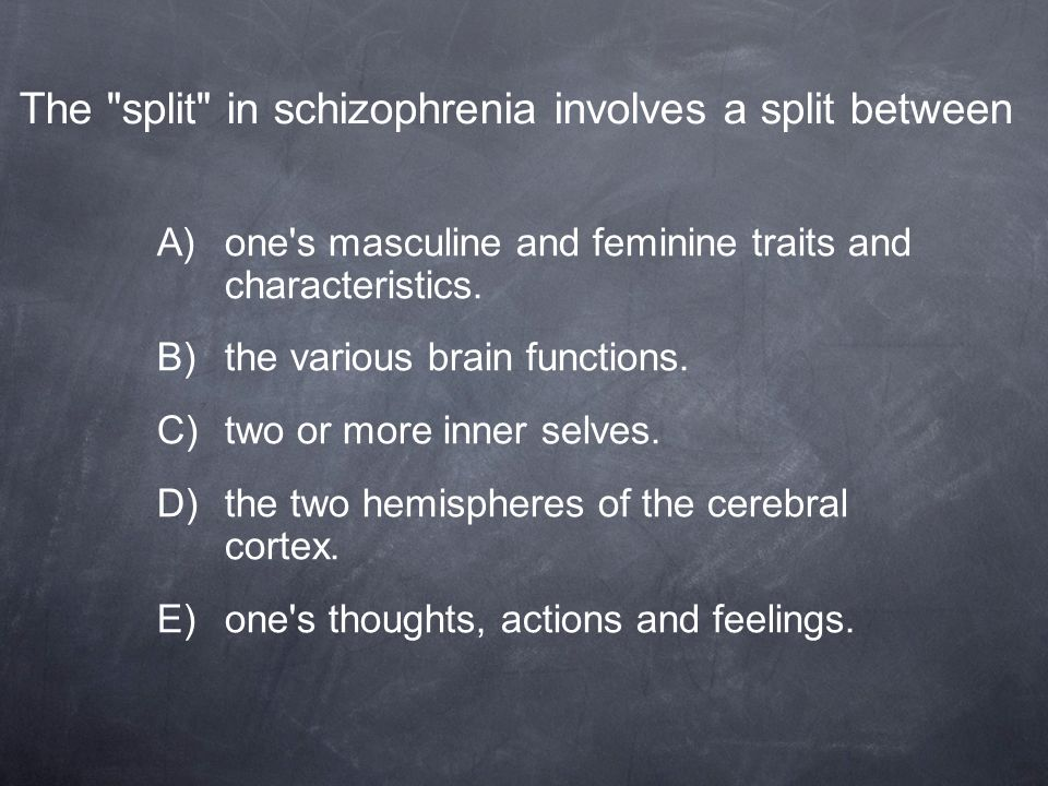 The split in schizophrenia involves a split between