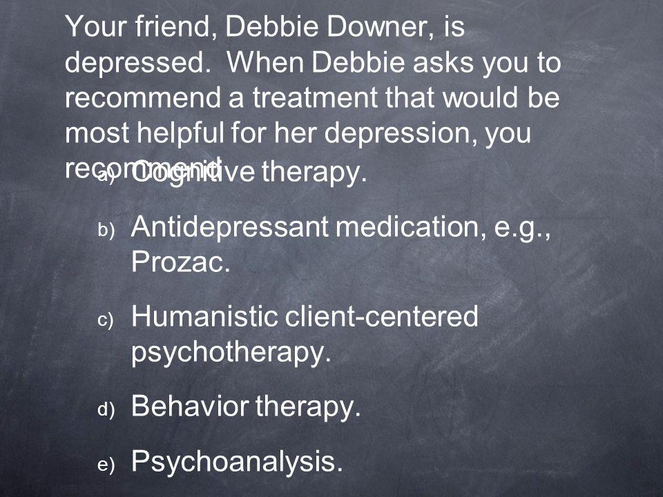 Your friend, Debbie Downer, is depressed