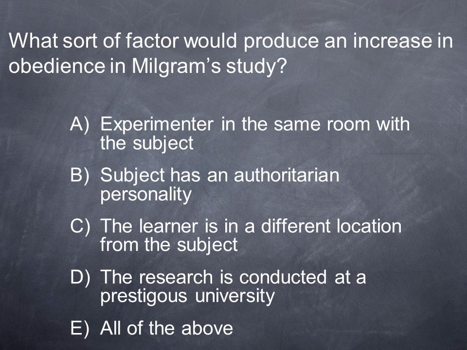 What sort of factor would produce an increase in obedience in Milgram's study