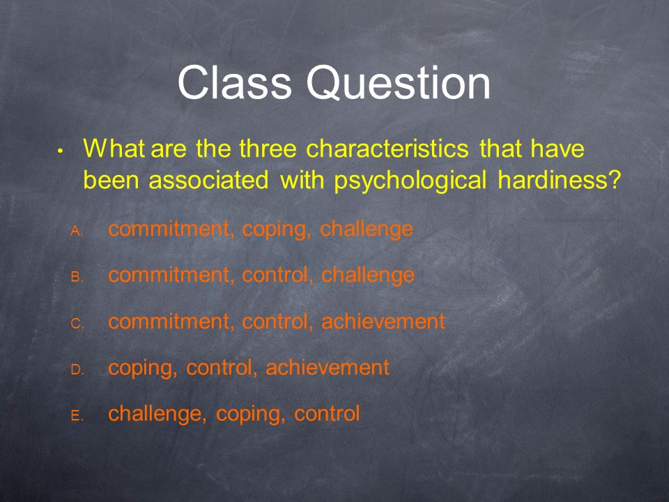 Class Question What are the three characteristics that have been associated with psychological hardiness