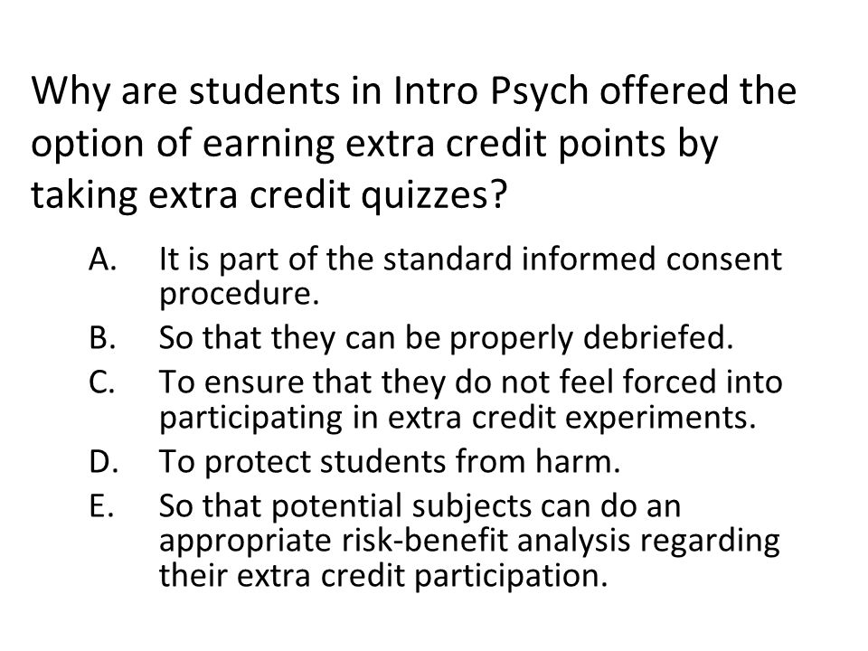 Why are students in Intro Psych offered the option of earning extra credit points by taking extra credit quizzes