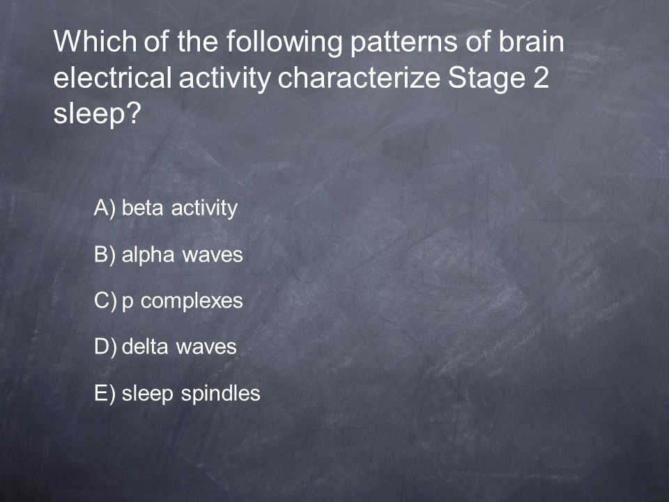 Which of the following patterns of brain electrical activity characterize Stage 2 sleep