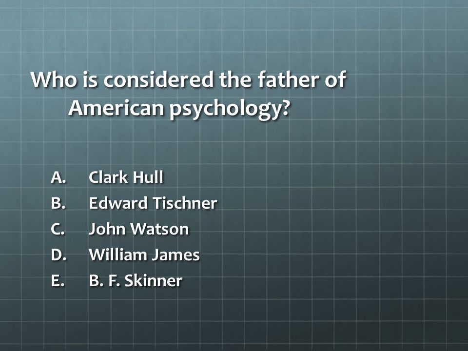 Who is considered the father of American psychology