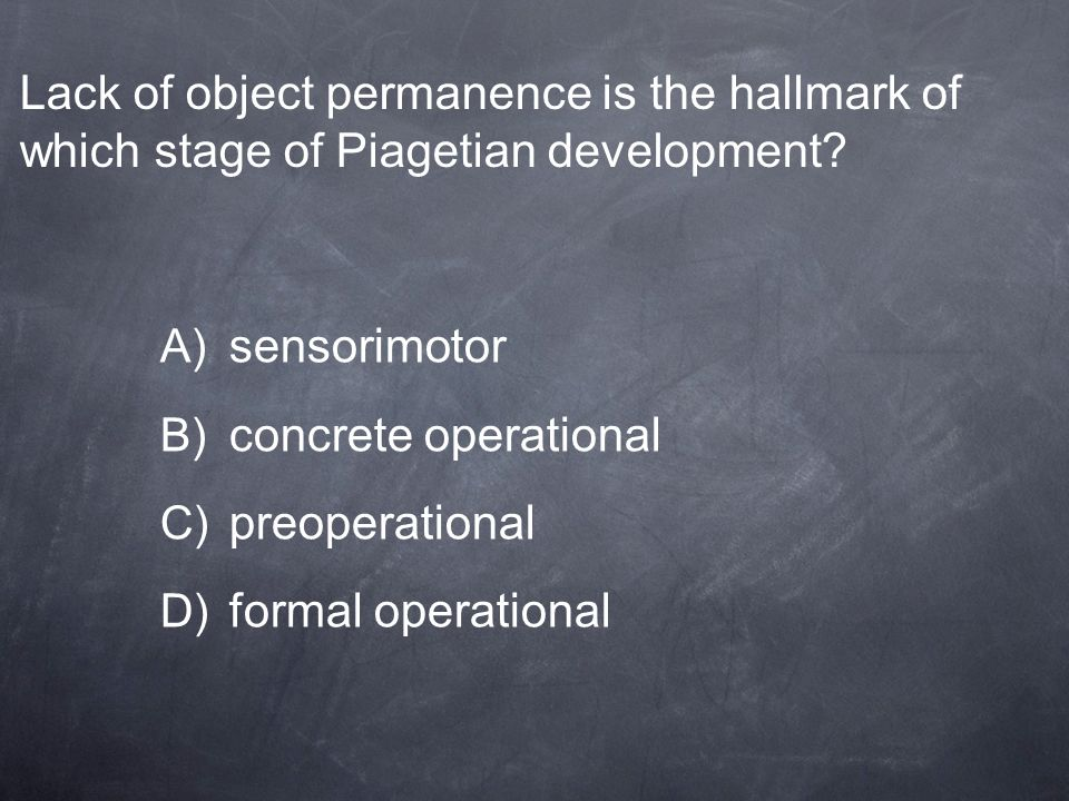 Lack of object permanence is the hallmark of which stage of Piagetian development