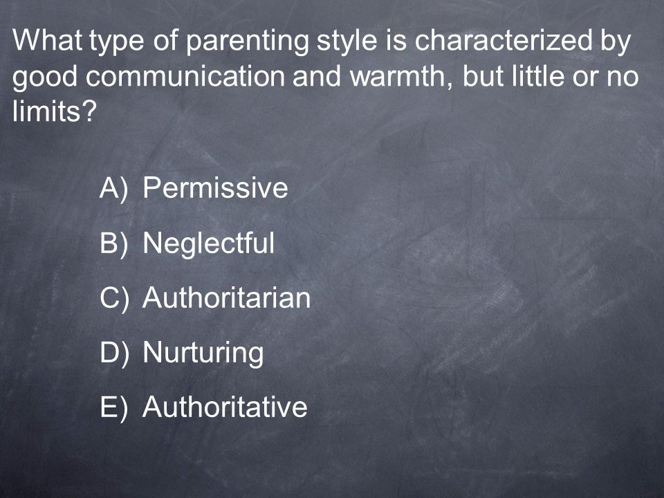 What type of parenting style is characterized by good communication and warmth, but little or no limits
