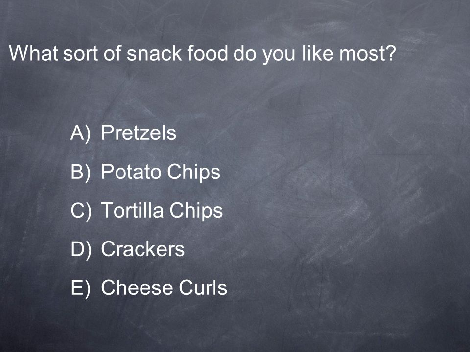 What sort of snack food do you like most