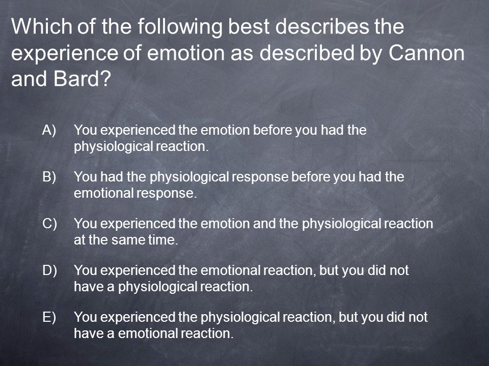 Which of the following best describes the experience of emotion as described by Cannon and Bard