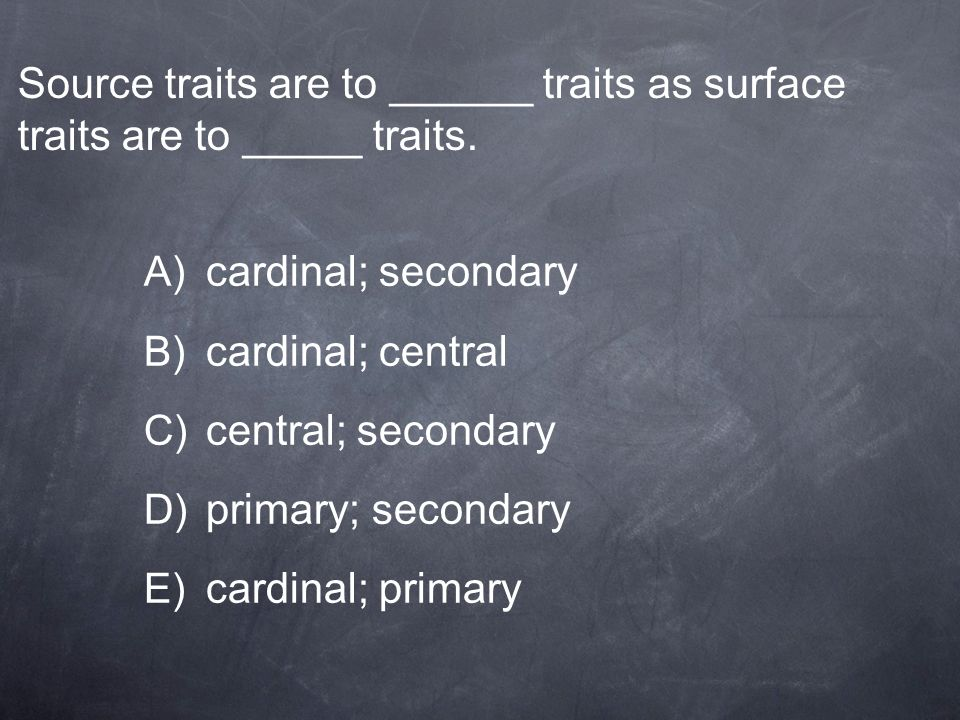 Source traits are to ______ traits as surface traits are to _____ traits.