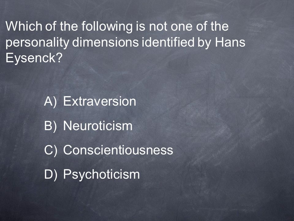 Which of the following is not one of the personality dimensions identified by Hans Eysenck