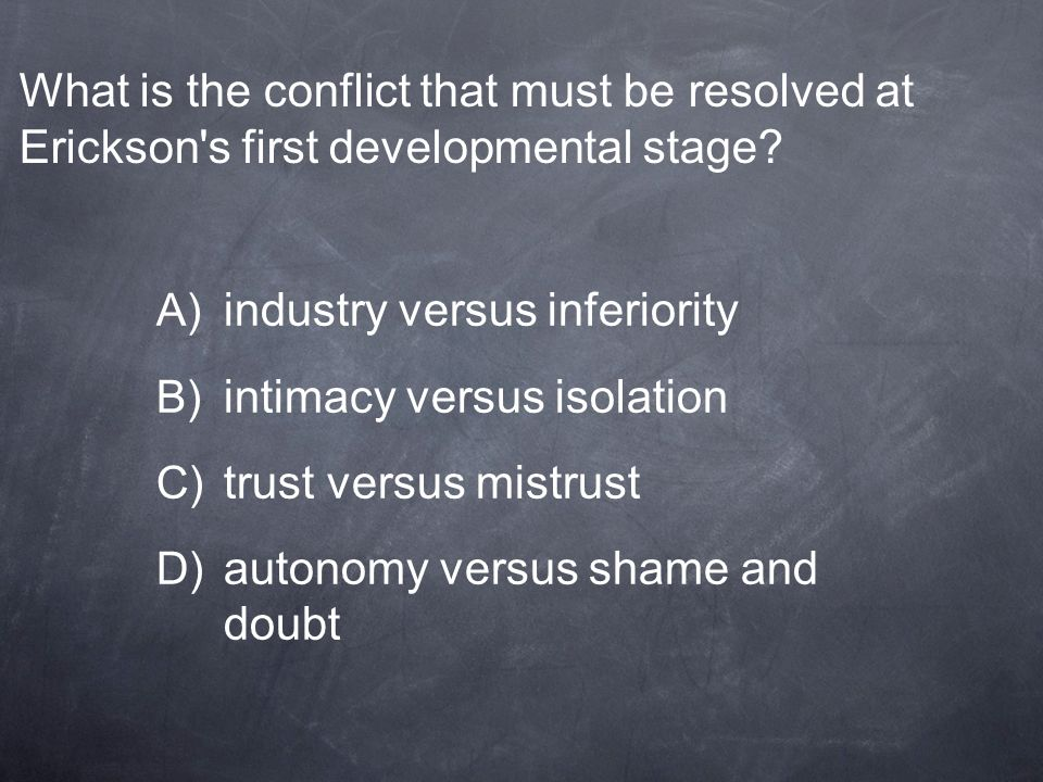 What is the conflict that must be resolved at Erickson s first developmental stage