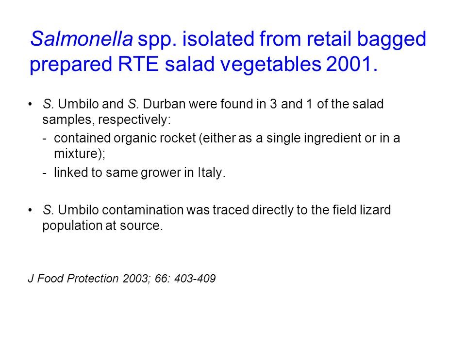 Salmonella spp. isolated from retail bagged prepared RTE salad vegetables 2001.