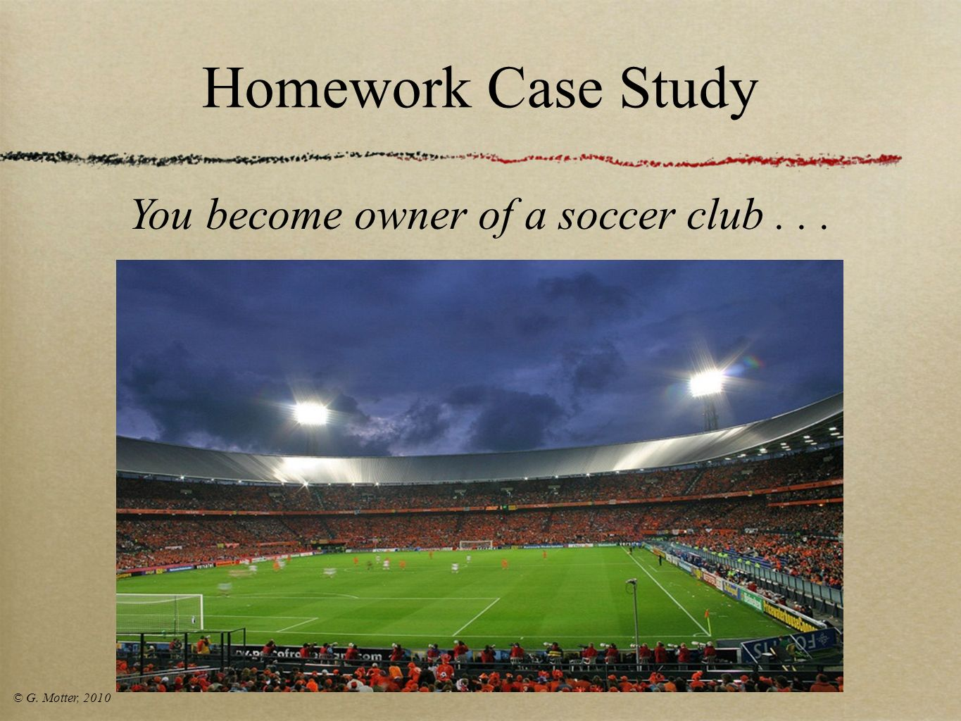 You become owner of a soccer club . . .